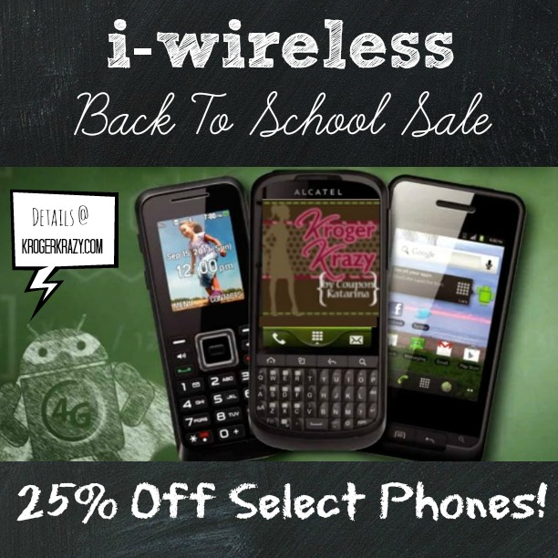 i-wireless Back To School 25% off Sale on Select Phones! | Kroger Krazy