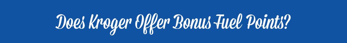 Does Kroger Offer Bonus Fuel Points