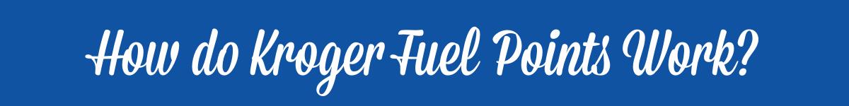 How Do Kroger Fuel Points Work
